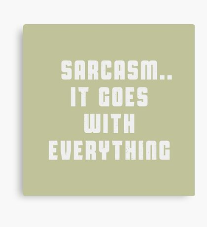 Sarcasm.. It goes with everything Canvas Print