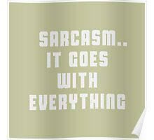 Sarcasm.. It goes with everything Poster
