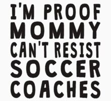 Proof Mommy Can't Resist Soccer Coaches Baby Tee