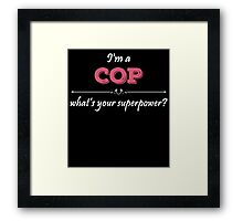 I'm A COP What's Your Superpower? Framed Print