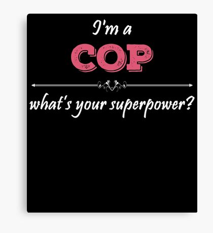I'm A COP What's Your Superpower? Canvas Print