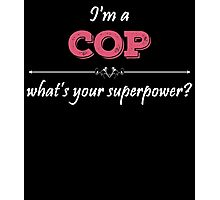 I'm A COP What's Your Superpower? Photographic Print