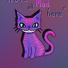Cheshire Cat &quot;We&#x27;er all mad here&quot; by LARiozzi