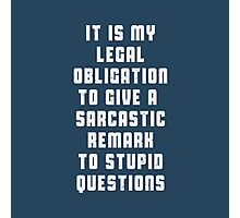 It is my legal obligation to give sarcastic remark to stupid questions Photographic Print
