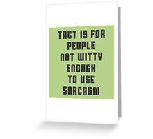 Tact is for people, not witty enough to use sarcasm Greeting Card