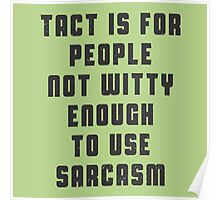 Tact is for people, not witty enough to use sarcasm Poster