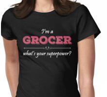 I'm A GROCER What's Your Superpower? Womens Fitted T-Shirt