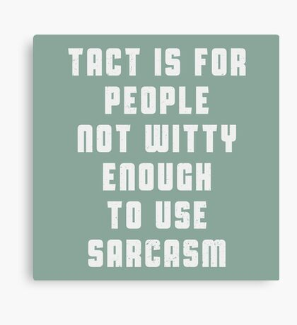 Tact is for people, not witty enough to use sarcasm Canvas Print