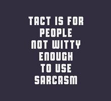 Tact is for people, not witty enough to use sarcasm Unisex T-Shirt