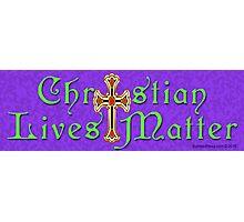 Christian Lives Matter Photographic Print