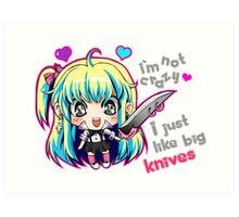 I'm Not Crazy, I Just Like Big Knives Art Print