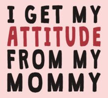 I Get My Attitude From My Mommy One Piece - Short Sleeve