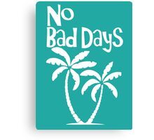 No Bad Days Canvas Print