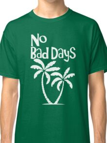 No Bad Days Classic T-Shirt