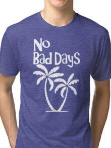 No Bad Days Tri-blend T-Shirt