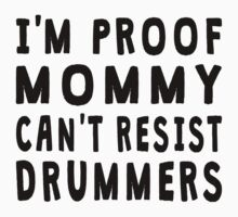 Proof Mommy Can't Resist Drummers Kids Tee