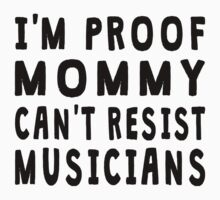 Proof Mommy Can't Resist Musicians Kids Tee