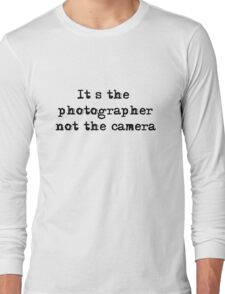 It's the photographer ... Tee ... black text Long Sleeve T-Shirt