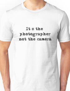 It's the photographer ... Tee ... black text Unisex T-Shirt