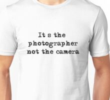 It's the photographer ... Tee ... black text Unisex T-Shirt