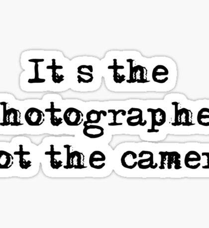 It's the photographer ... Tee ... black text Sticker