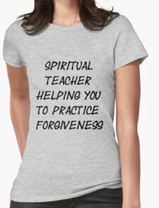 Spiritual Teacher Helping You to Practice Forgiveness Womens Fitted T-Shirt