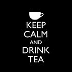 KEEP CALM AND DRINK TEA by AshWarren