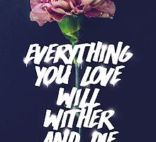 Everything You Love Will Wither And Die by SteJay