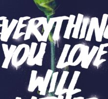 Everything You Love Will Wither And Die Sticker