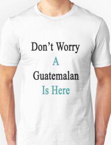Don't Worry A Guatemalan Is Here T-Shirt