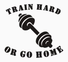 Train Hard Or Go Home Kids Clothes