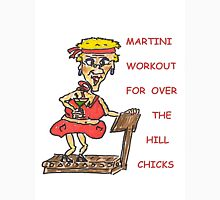 MARTINI WORKOUT FOR OVER THE HILL CHICKS Unisex T-Shirt