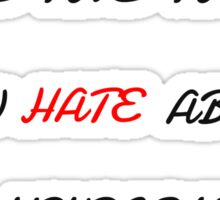 I Love The Things You Hate About Yourself Sticker