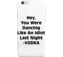 Vodka Dancing Like an Idiot iPhone Case/Skin
