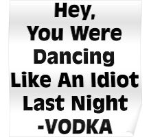 Vodka Dancing Like an Idiot Poster