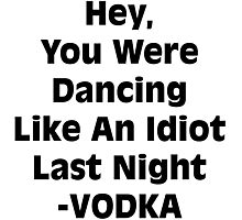 Vodka Dancing Like an Idiot Photographic Print