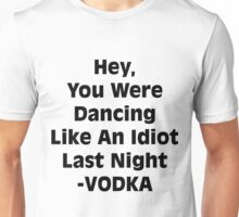 Vodka Dancing Like an Idiot Unisex T-Shirt