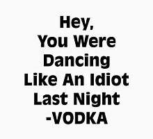 Vodka Dancing Like an Idiot Unisex T-Shirt