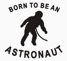 Born To Be An Astronaut Kids Tee
