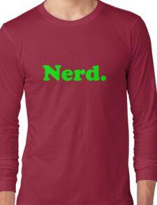 Nerd. Long Sleeve T-Shirt