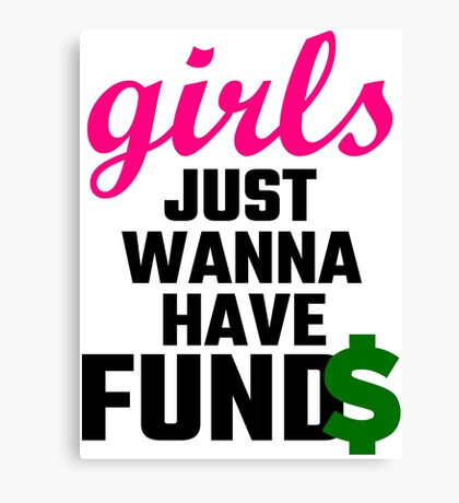 Girls Just Wanna Have Funds Canvas Print