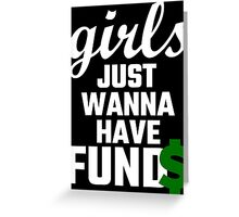 Girls Just Wanna Have Funds Greeting Card