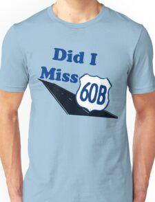 Did I Miss 60B? Unisex T-Shirt