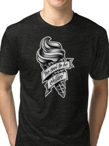 Too Cool... black and white Tri-blend T-Shirt