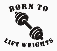 Born To Lift Weights One Piece - Short Sleeve