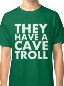 """They have a cave troll"" - White Text Classic T-Shirt"