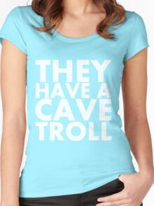 """They have a cave troll"" - White Text Women's Fitted Scoop T-Shirt"