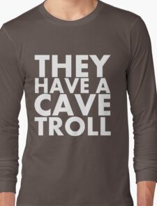 """""""They have a cave troll"""" - White Text Long Sleeve T-Shirt"""