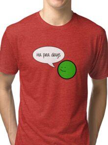 Ha Pea Days Tri-blend T-Shirt