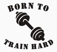 Born To Train Hard One Piece - Short Sleeve